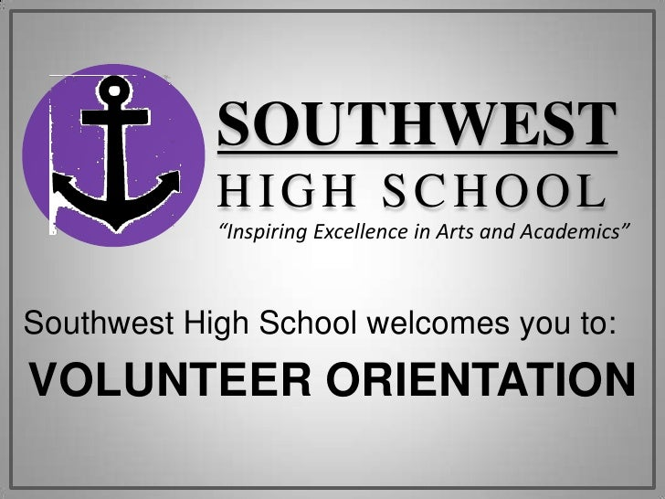 """SOUTHWEST<br />HIGH SCHOOL<br />""""Inspiring Excellence in Arts and Academics""""<br />Southwest High School welcomes you to:<b..."""