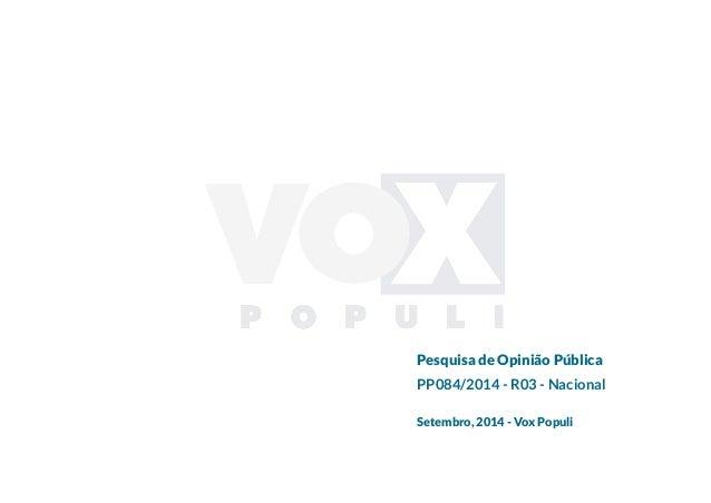 Pesquisa de Opinião Pública PP084/2014 - R03 - Nacional Setembro, 2014 - Vox Populi