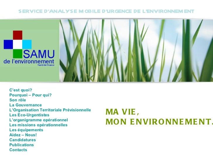 SERVICE D'ANALYSE MOBILE D'URGENCE DE L'ENVIRONNEMENT MA VIE, MON ENVIRONNEMENT. C'est quoi? Pourquoi – Pour qui? Son rôle...