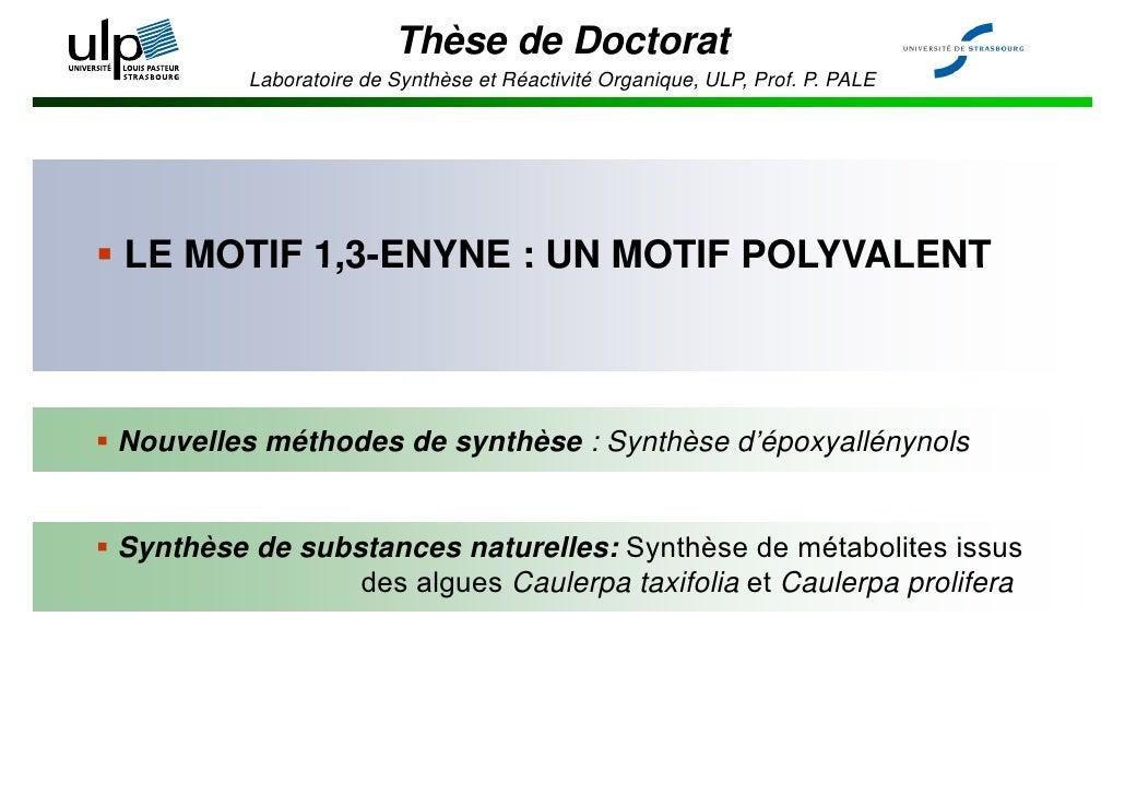 Thèse de Doctorat           Laboratoire de Synthèse et Réactivité Organique, ULP, Prof. P. PALE                           ...