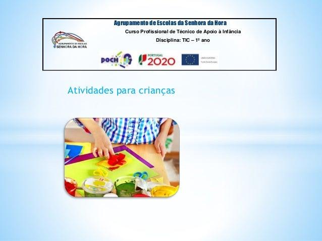 Atividades para crianças Agrupamento de Escolas da Senhora da Hora Curso Profissional de Técnico de Apoio à Infância Disci...