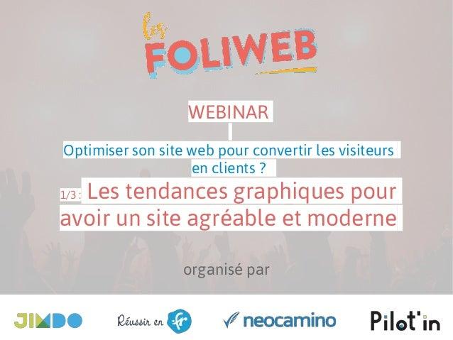 organisé par WEBINAR Optimiser son site web pour convertir les visiteurs en clients ? 1/3 : Les tendances graphiques pour ...