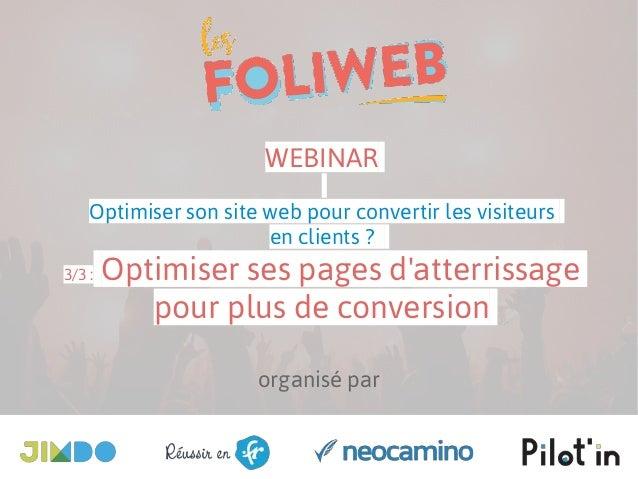 organisé par WEBINAR Optimiser son site web pour convertir les visiteurs en clients ? 3/3 : Optimiser ses pages d'atterris...