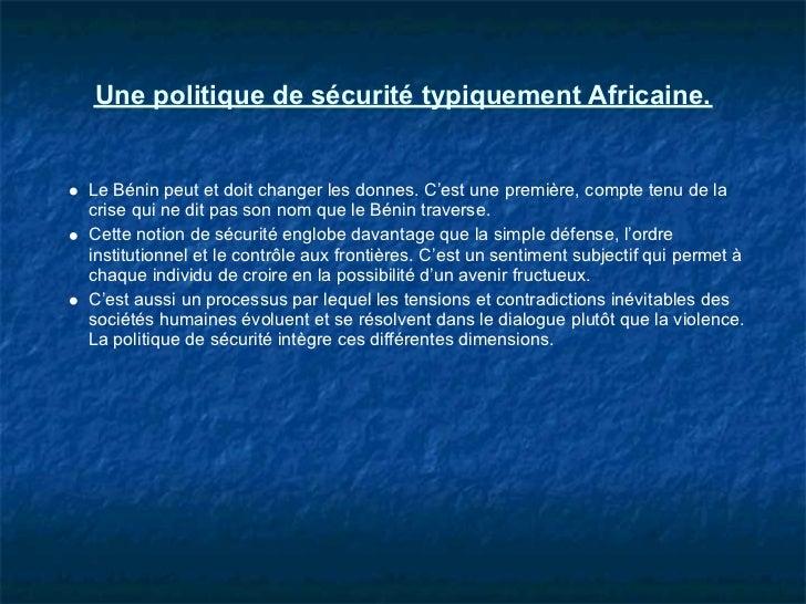 Une politique de sécurité typiquement Africaine.Le Bénin peut et doit changer les donnes. C'est une première, compte tenu ...