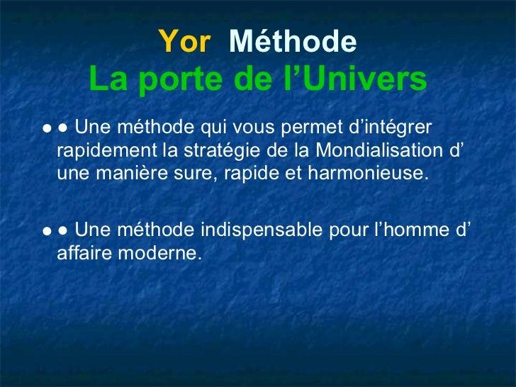 Yor Méthode   La porte de l'Univers● Une méthode qui vous permet d'intégrerrapidement la stratégie de la Mondialisation d'...