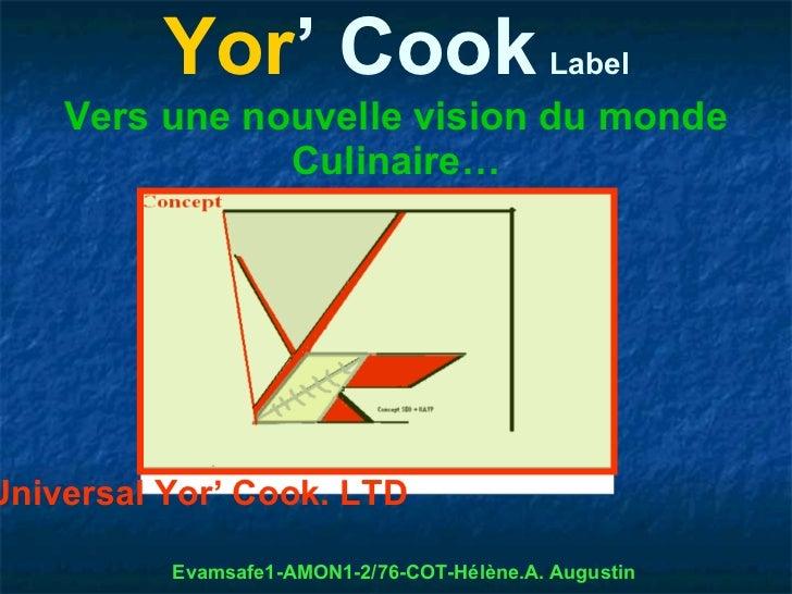 Yor' Cook                         Label    Vers une nouvelle vision du monde               Culinaire…Universal Yor' Cook. ...
