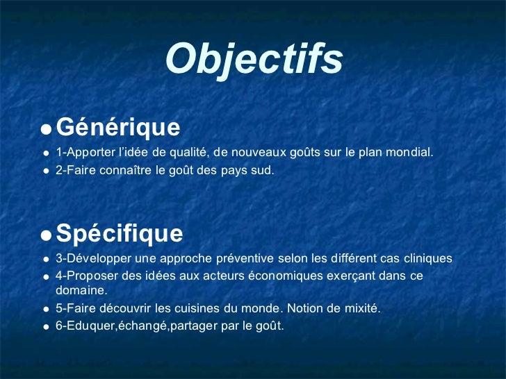 ObjectifsGénérique1-Apporter l'idée de qualité, de nouveaux goûts sur le plan mondial.2-Faire connaître le goût des pays s...
