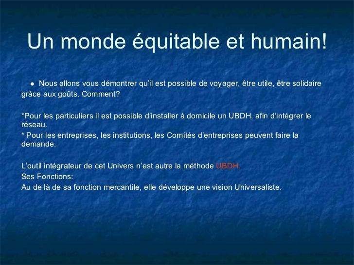 Un monde équitable et humain!     Nous allons vous démontrer qu'il est possible de voyager, être utile, être solidairegrâc...