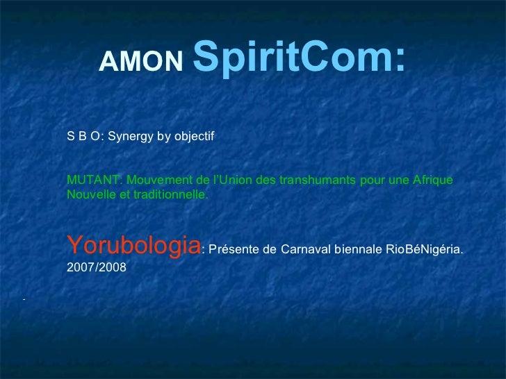 AMON SpiritCom:    S B O: Synergy by objectif    MUTANT: Mouvement de l'Union des transhumants pour une Afrique    Nouvell...