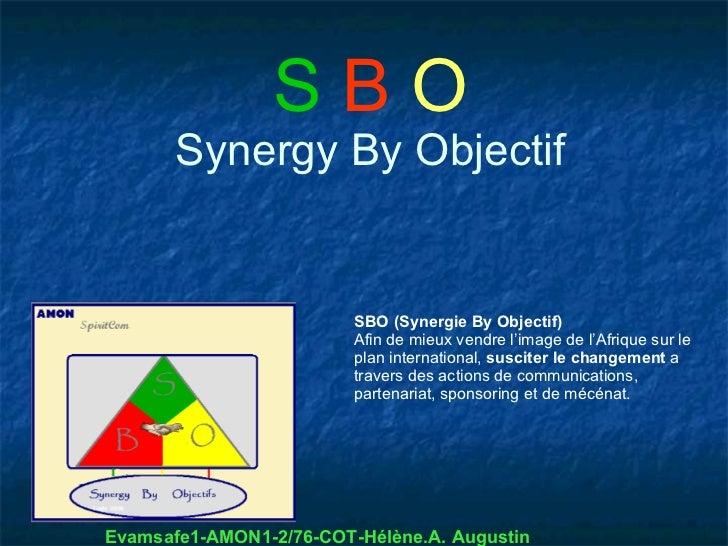 SBO       Synergy By Objectif                         SBO (Synergie By Objectif)                         Afin de mieux ven...