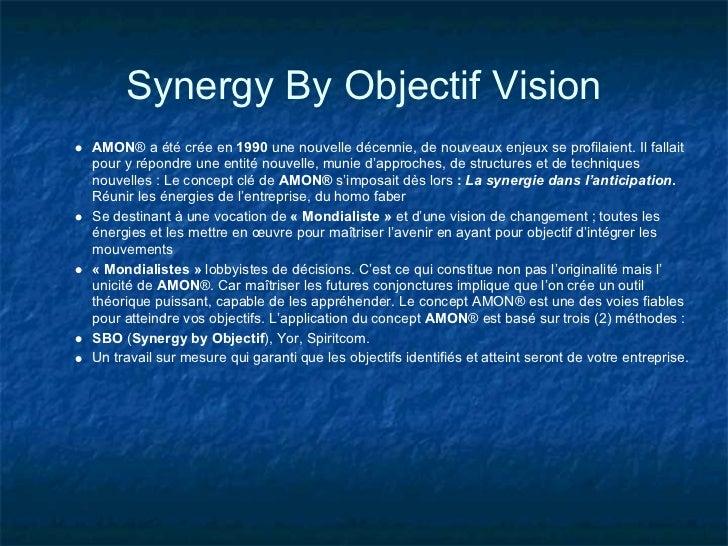 Synergy By Objectif VisionAMON® a été crée en 1990 une nouvelle décennie, de nouveaux enjeux se profilaient. Il fallaitpou...