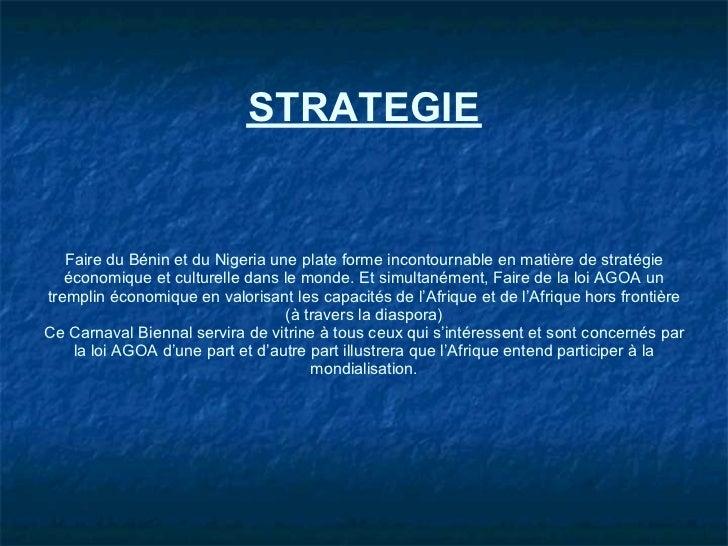 STRATEGIE   Faire du Bénin et du Nigeria une plate forme incontournable en matière de stratégie   économique et culturelle...