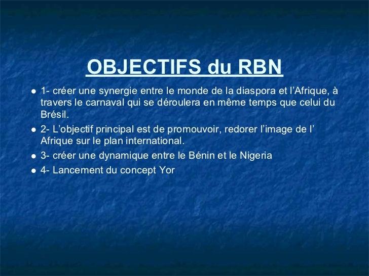 OBJECTIFS du RBN1- créer une synergie entre le monde de la diaspora et l'Afrique, àtravers le carnaval qui se déroulera en...