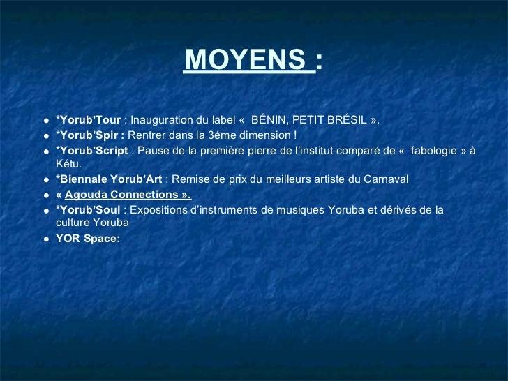 MOYENS :*Yorub'Tour : Inauguration du label « BÉNIN, PETIT BRÉSIL ».*Yorub'Spir : Rentrer dans la 3éme dimension !*Yorub'S...