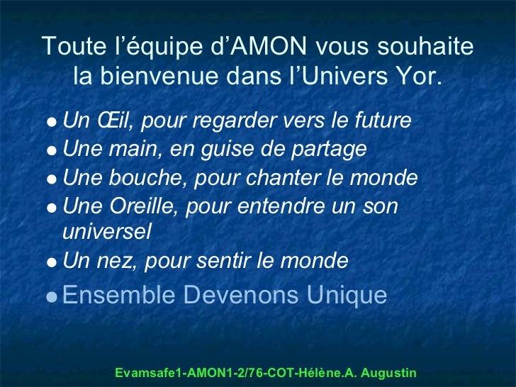 Toute l'équipe d'AMON vous souhaite  la bienvenue dans l'Univers Yor. Un Œil, pour regarder vers le future Une main, en gu...
