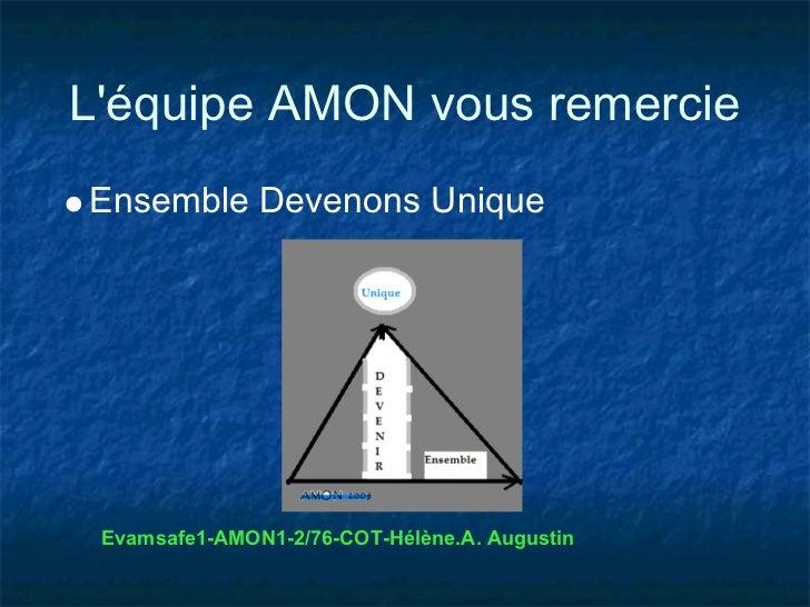 Léquipe AMON vous remercieEnsemble Devenons Unique Evamsafe1-AMON1-2/76-COT-Hélène.A. Augustin