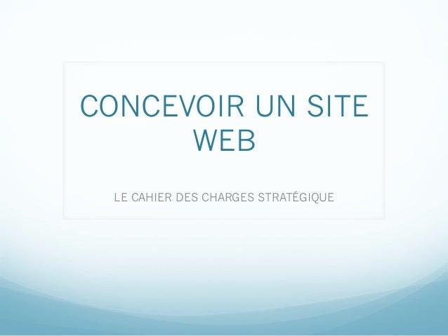 CONCEVOIR UN SITE      WEB  LE CAHIER DES CHARGES STRATÉGIQUE
