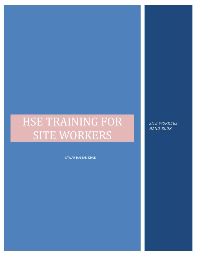 HSE TRAINING FOR          SITE WORKERS                          HAND BOOK SITE WORKERS      YAWAR HASSAN KHAN