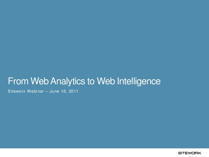 1From Web Analytics to Web IntelligenceSiteworx Webinar – June 16, 2011