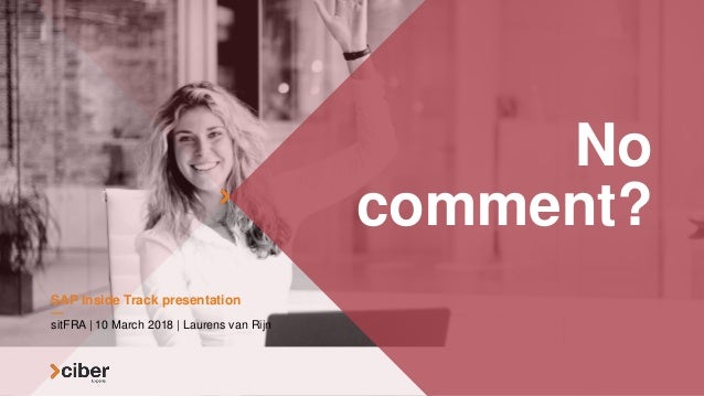 No comment? sitFRA | 10 March 2018 | Laurens van Rijn SAP Inside Track presentation