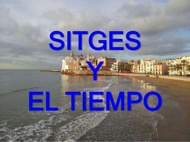 SITGES Y EL TIEMPO