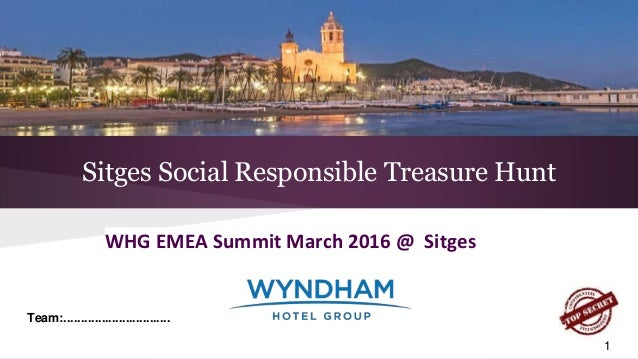 Sitges Social Responsible Treasure Hunt Team:............................... 1 WHG EMEA Summit March 2016 @ Sitges