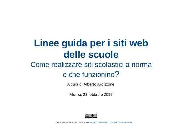 Linee guida per i siti web delle scuole Come realizzare siti scolastici a norma e che funzionino? A cura di Alberto Ardizz...