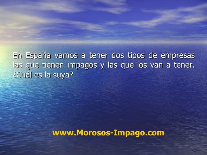 En España vamos a tener dos tipos de empresas las que tienen impagos y las que los van a tener. ¿Cuál es la suya? www.Moro...