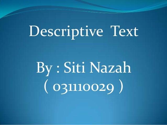 Descriptive Text  By : Siti Nazah ( 031110029 )