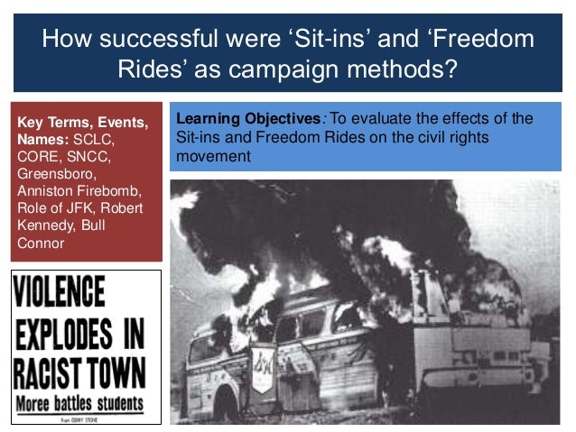 How successful were 'Sit-ins' and 'Freedom Rides' as campaign methods? Learning Objectives: To evaluate the effects of the...
