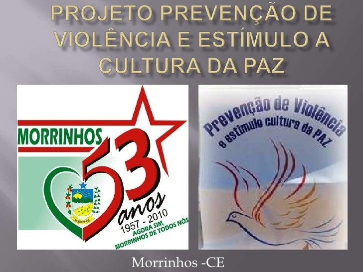 Projeto Prevenção de Violência e Estímulo a Cultura da Paz<br />Morrinhos -CE<br />