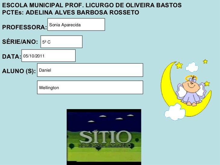 ESCOLA MUNICIPAL PROF. LICURGO DE OLIVEIRA BASTOS PCTEs: ADELINA ALVES BARBOSA ROSSETO PROFESSORA: SÉRIE/ANO: DATA: ALUNO ...
