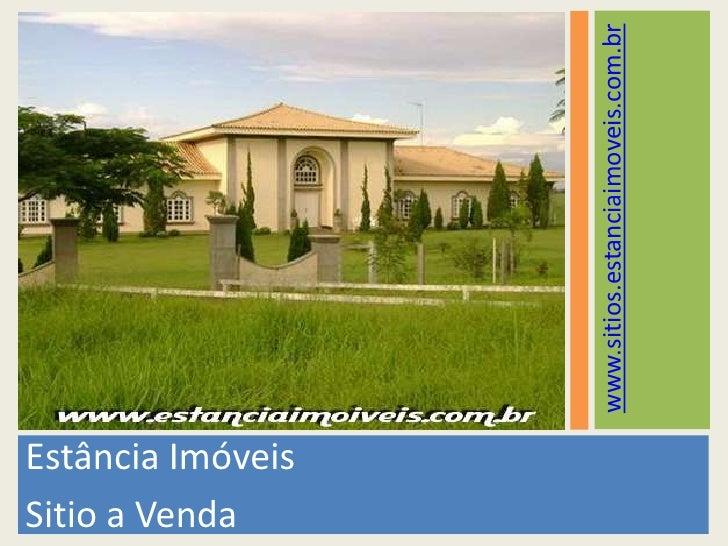 Estância Imóveis<br />Sitio a Venda<br />www.sitios.estanciaimoveis.com.br<br />