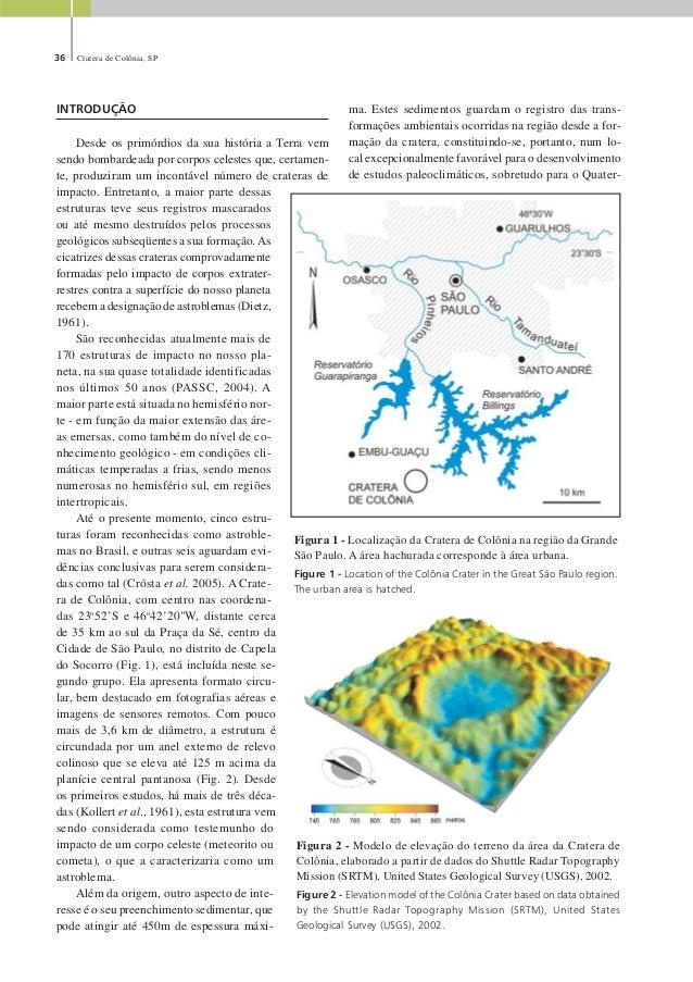 36 Cratera de Colônia, SP INTRODUÇÃO Desde os primórdios da sua história a Terra vem sendo bombardeada por corpos celestes...