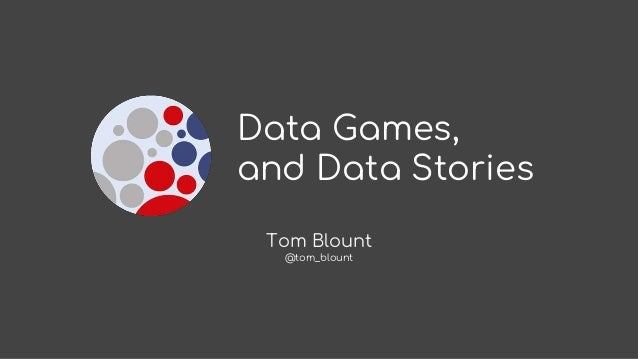 Data Games, and Data Stories Tom Blount @tom_blount