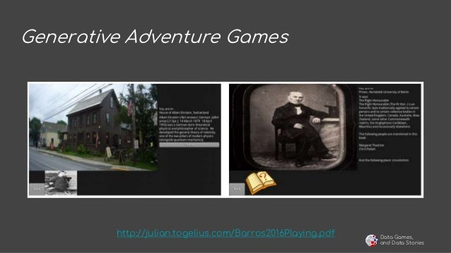 Data Games, and Data Stories Generative Adventure Games http://julian.togelius.com/Barros2016Playing.pdf