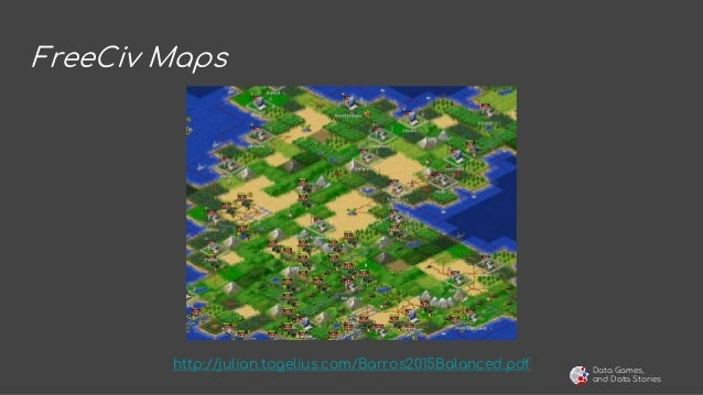 Data Games, and Data Stories FreeCiv Maps http://julian.togelius.com/Barros2015Balanced.pdf