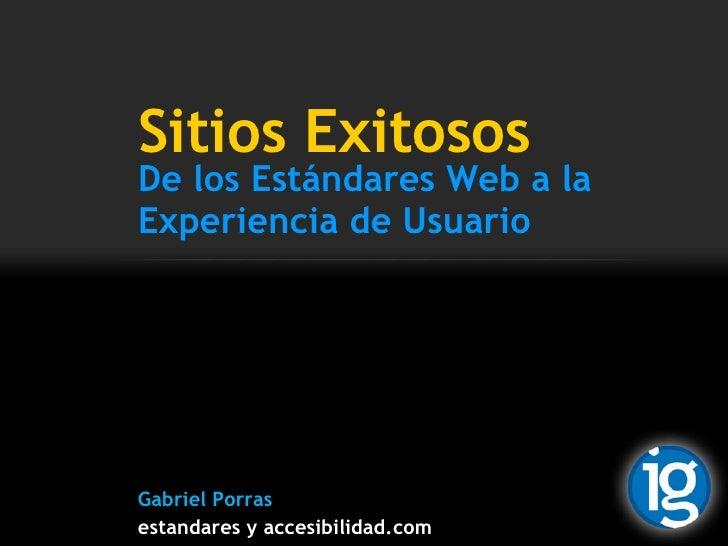 Sitios Exitosos De los Estándares Web a la Experiencia de Usuario Gabriel Porras estandares y accesibilidad.com