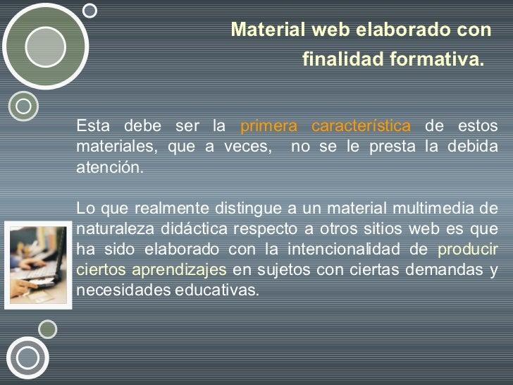 Material web elaborado con finalidad formativa.   <ul><li>Esta debe ser la  primera característica  de estos materiales, q...
