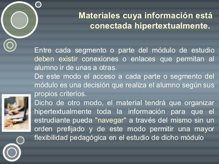 Materiales cuya información está conectada hipertextualmente.  <ul><li>Entre cada segmento o parte del módulo de estudio  ...