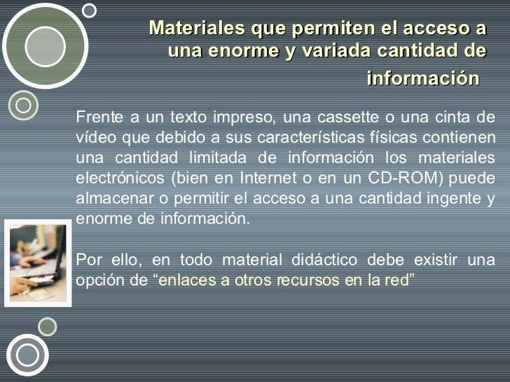 Materiales que permiten el acceso a una enorme y variada cantidad de información   <ul><li>Frente a un texto impreso, una ...