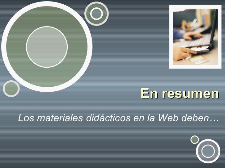 En resumen Los materiales didácticos en la Web deben…