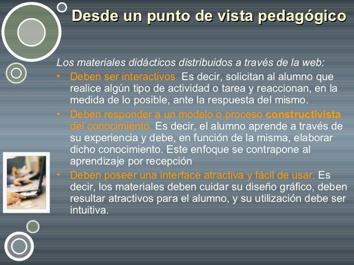 Desde un punto de vista pedagógico <ul><li>Los materiales didácticos distribuidos a través de la web:   </li></ul><ul><li>...