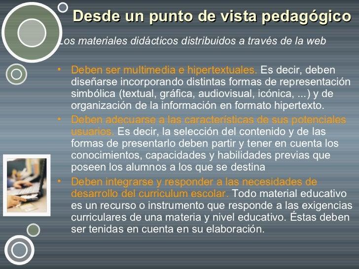 Desde un punto de vista pedagógico <ul><li>Los materiales didácticos distribuidos a través de la web   </li></ul><ul><li>D...
