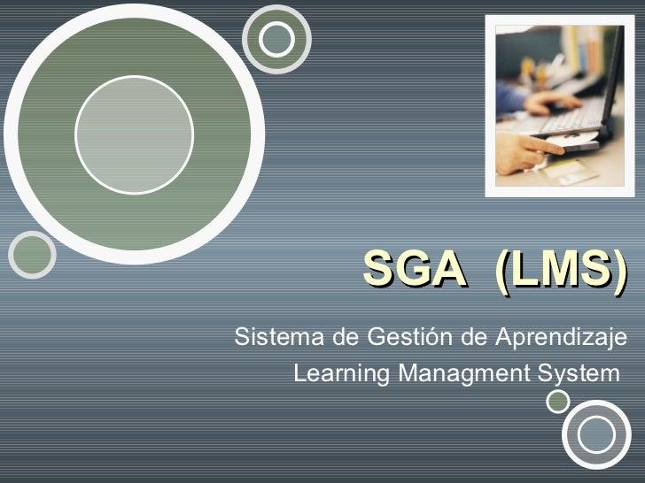 SGA  (LMS) Sistema de Gestión de Aprendizaje Learning Managment System