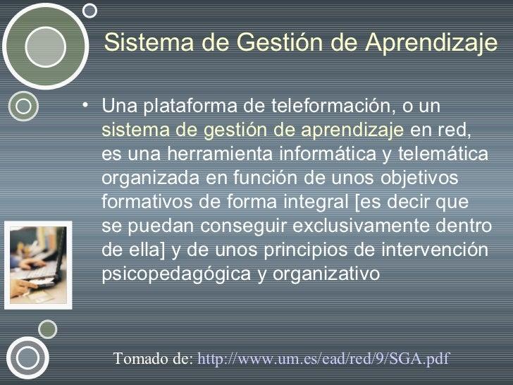 Sistema de Gestión de Aprendizaje <ul><li>Una plataforma de teleformación, o un  sistema de gestión de aprendizaje  en red...