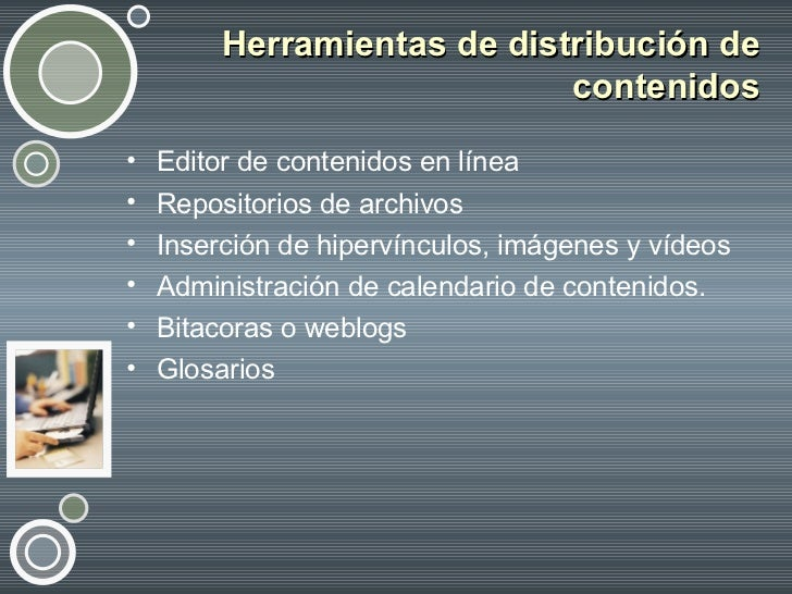Herramientas de distribución de contenidos <ul><li>Editor de contenidos en línea </li></ul><ul><li>Repositorios de archivo...