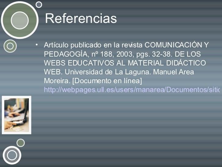 Referencias <ul><li>Artículo publicado en la revista COMUNICACIÓN Y PEDAGOGÍA, nº 188, 2003, pgs. 32-38. DE LOS WEBS EDUCA...