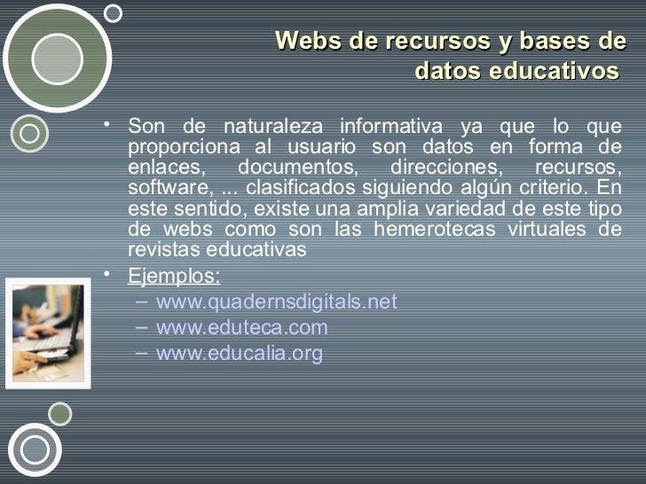 Webs de recursos y bases de datos educativos  <ul><li>Son de naturaleza informativa ya que lo que proporciona al usuario s...