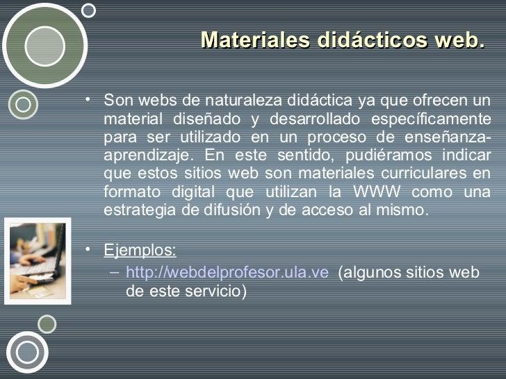 Materiales didácticos web.  <ul><li>Son webs de naturaleza didáctica ya que ofrecen un material diseñado y desarrollado es...